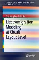 Electromigration Modeling at Circuit Layout Level ebook by Cher Ming Tan,Feifei He