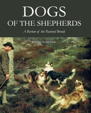 Dogs of the Shepherds - A Review of the Pastoral Breeds ebook by David Hancock