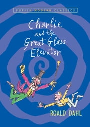 Charlie and the Great Glass Elevator ebook by Roald Dahl,Quentin Blake