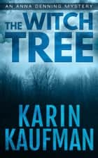 The Witch Tree (Anna Denning Mystery #1) ebook by Karin Kaufman