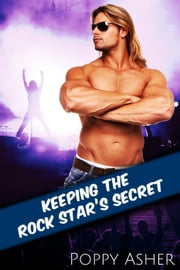 Keeping the Rock Star's Secret - Gay Rock Star: Jamie John Jones, #1 ebook by Poppy Asher