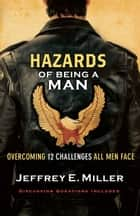 Hazards of Being a Man ebook by Jeffrey E. Miller