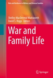 War and Family Life ebook by Shelley MacDermid Wadsworth,David S. Riggs