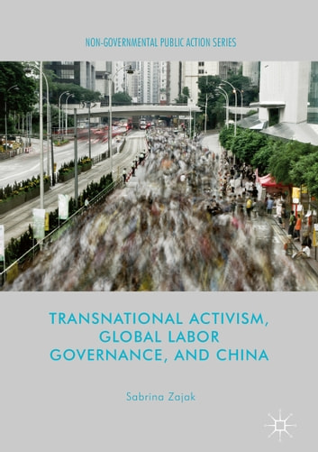 Transnational Activism, Global Labor Governance, and China ebook by Sabrina Zajak