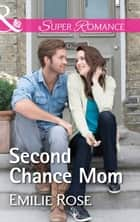 Second Chance Mom (Mills & Boon Superromance) 電子書 by Emilie Rose