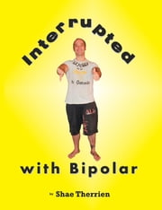 Interrupted with Bipolar ebook by Shae Therrien