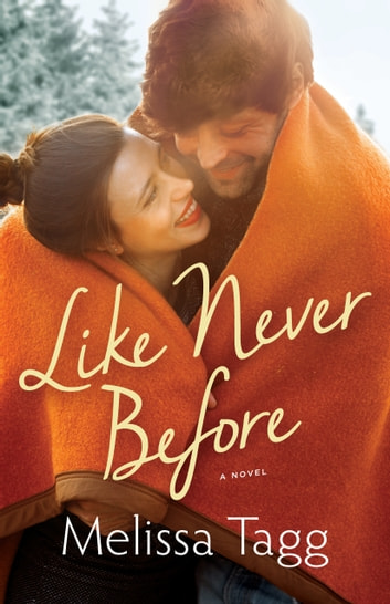 Like Never Before (Walker Family Book #2) ebook by Melissa Tagg