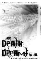 And Death Dreamt Us All ebook by Cheryl Anne Gardner