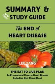 Summary & Study Guide - The End of Heart Disease: The Eat to Live Plan to Prevent and Reverse Heart Disease, Including Diet Cheat Sheet - Summary & Study Guide, #7 ebook by Lee Tang