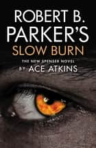Robert B. Parker's Slow Burn eBook by Ace Atkins