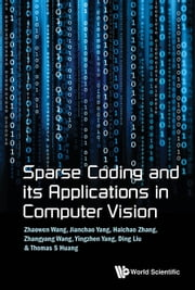 Sparse Coding and its Applications in Computer Vision ebook by Zhaowen Wang,Jianchao Yang,Haichao Zhang;Zhangyang Wang;Yingzhen Yang;Ding Liu;Thomas S Huang