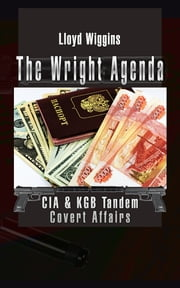 The Wright Agenda - CIA & KGB Tandem Covert Affairs ebook by Lloyd Wiggins