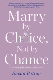 Marry by Choice, Not by Chance - Advice for Finding the Right One at the Right Time ebook by Susan Patton