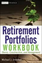 Retirement Portfolios Workbook ebook by Michael J. Zwecher