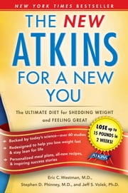 The New Atkins for a New You - The Ultimate Diet for Shedding Weight and Feeling Great ebook by Dr. Dr. Eric C. Westman,Dr. Dr. Stephen D. Phinney,Dr. Dr. Jeff S. Volek