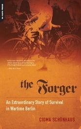The Forger - An Extraordinary Story of Survival in Wartime Berlin ebook by Cioma Schönhaus