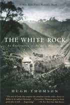 The White Rock: An Exploration of the Inca Heartland ebook by Hugh Thomson