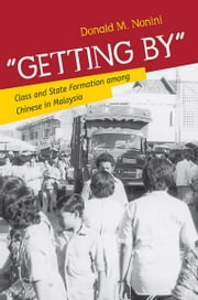 """Getting By"" - A Historical Ethnography of Class and State Formation in Malaysia ebook by Donald M. Nonini"