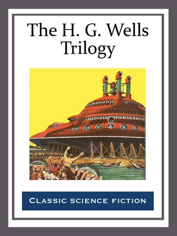 The H. G. Wells Trilogy ebook by H. G. Wells