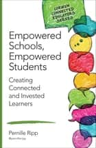 Empowered Schools, Empowered Students - Creating Connected and Invested Learners ebook by Pernille S. Ripp