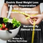 Gastric Band Weight Loss Surgery Preparation Self Hypnosis Hypnotherapy Meditation audiobook by Key Guy Technology