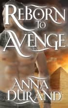 Reborn to Avenge ebook by Anna Durand
