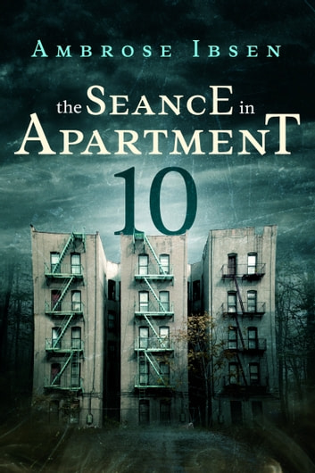 The Seance in Apartment 10 ebook by Ambrose Ibsen