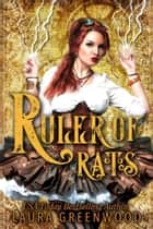 Ruler of Rats - A Steampunk Reverse Harem Story ebook by Laura Greenwood