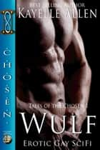 Wulf, Tales of the Chosen ebook by Kayelle Allen