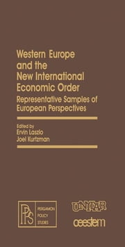 Western Europe and the New International Economic Order: Representative Samples of European Perspectives ebook by Laszlo, Ervin
