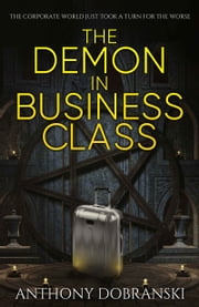 The Demon in Business Class ebook by Anthony Dobranski