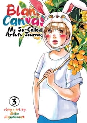 Blank Canvas: My So-Called Artist's Journey Vol. 3 ebook by Akiko Higashimura
