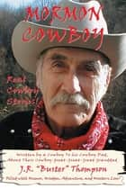 "Mormon Cowboy - Real Cowboy Stories! Filled with Humor, Wisdom, Adventure, and Western Lore! ebook by ""J.R. """"Buster"""" "" Thompson"