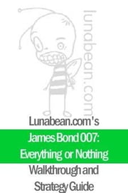 Lunabean's James Bond 007: Everything or Nothing Walkthrough and Strategy Guide ebook by Schubert, Allison