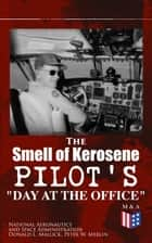 "The Smell of Kerosene: Pilot's ""Day at the Office"" - Naval Air Operation, Jet & High Desert Research, Super Crusader, XB70, M2-F1, Triple-Sonic YF-12 Blackbird & Lunar Landing Research Vehicle ebook by National Aeronautics and Space Administration, Donald L. Mallick, Peter W. Merlin"