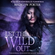 Let the Wild Out audiobook by Madelyn Porter, Michelle M. Pillow