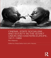 Cinema, State Socialism and Society in the Soviet Union and Eastern Europe, 1917-1989 - Re-Visions ebook by Sanja Bahun,John Haynes