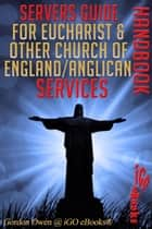 Servers Guide for Eucharist & Other Church of England/Anglican Services ☞ Handbook ebook by Gordon Owen