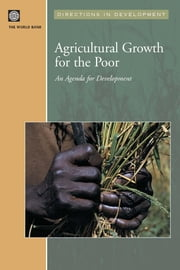 Agricultural Growth for the Poor: An Agenda for Development ebook by World Bank Group