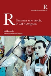 Réinventer une utopie, le Off d'Avignon ebook by Joël Rumello