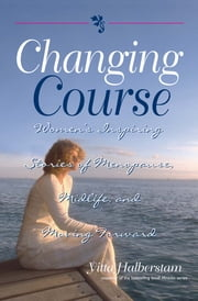 Changing Course: Women's Inspiring Stories of Menopause, Midlife, and Moving Forward ebook by Yitta Halberstam,Yitta Halberstam Mandelbaum