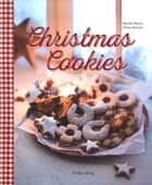 Christmas Cookies - Dozens of Classic Yuletide Treats for the Whole Family eBook by Monika Romer, Oliver Brachat