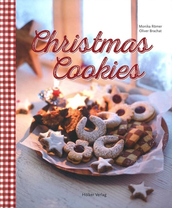 Christmas Cookies - Dozens of Classic Yuletide Treats for the Whole Family ebook by Monika Romer,Oliver Brachat