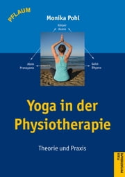 Yoga in der Physiotherapie - Theorie und Praxis ebook by Monika Pohl