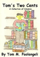 Tom's Two Cents: A Collection of Columns ebook by Tom Paolangeli
