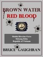 Brown Water - Red Blood ebook by Bruce Gaughran
