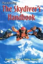 Parachuting: The Skydiver's Handbook ebook by Dan Poynter