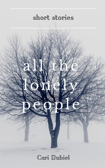 All the Lonely People ebook by Cari Dubiel