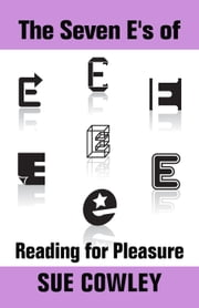 The Seven E's of Reading for Pleasure - Alphabet Sevens, #4 ebook by Sue Cowley