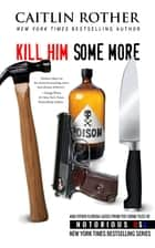 Kill Him Some More - Florida, Notorious USA ebook by Caitlin Rother, Gregg Olsen